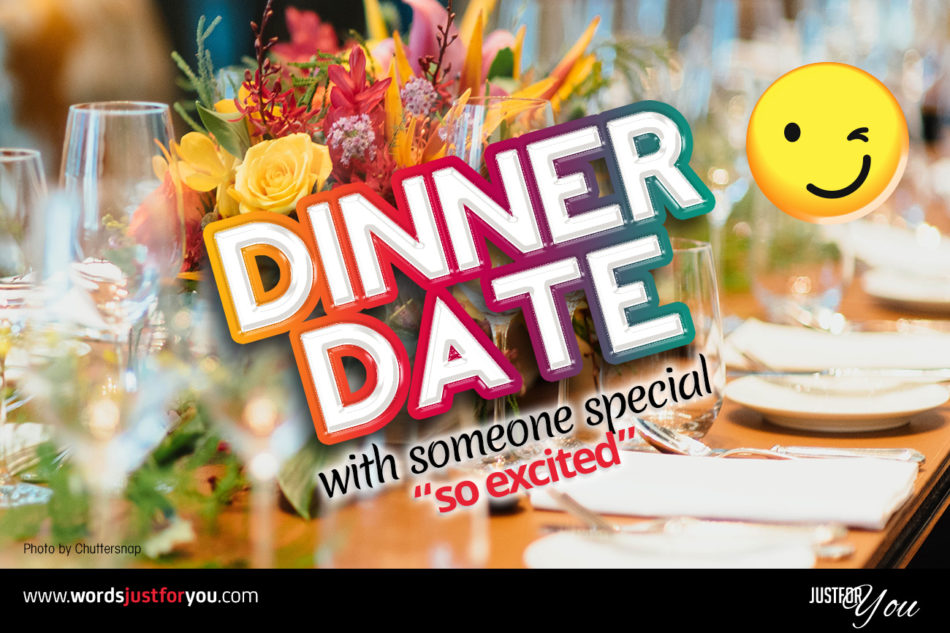 Dinner date with someone special