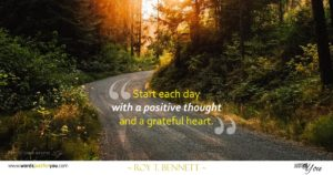 Start each day with a positive thought and a greatful heart
