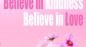 Believe in Kindness Believe in Love