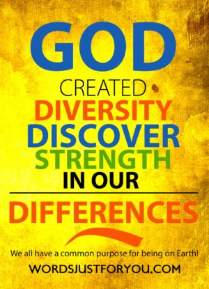 God created diversity, discover strength in our diversity