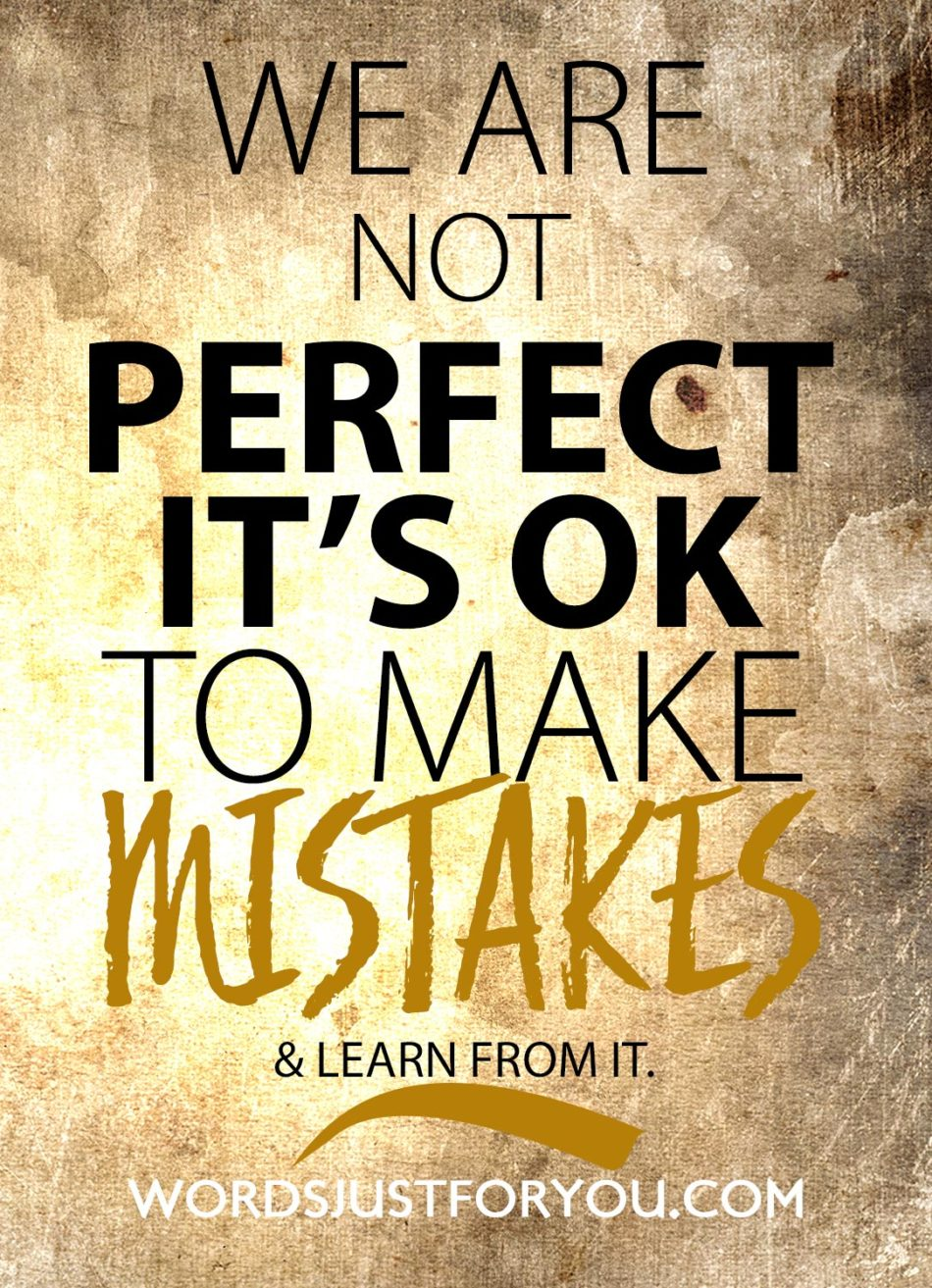 We are not perfect, it's ok to make mistakes