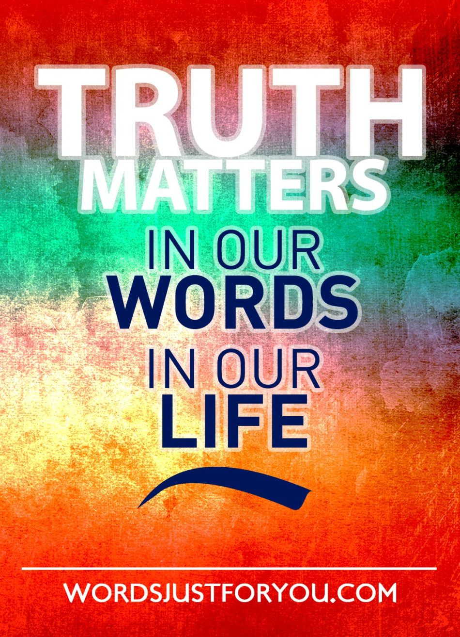 Truth matters in our life
