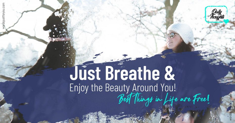 Daily Thoughts_Just Breathe and Enjoy the Beauty Around You!