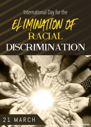 International Day for the Elimination of Racial Discrimination – 21 March