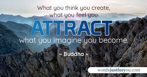 What you think you create, what you feel you attract, what you imagine you become - Quote by Buddha