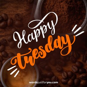 Wishing you a Wonderful & Happy Tuesday