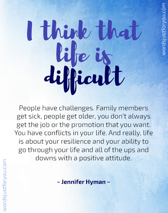 Life is Difficult - Quote by Jennifer Hyman