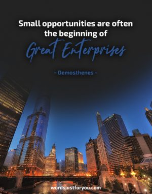 Beginning of Great Enterprises - Quote by ~ Demosthenes ~
