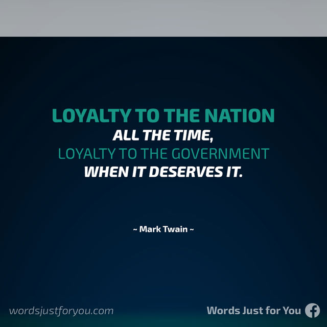 Loyalty to the Nation all the time, Loyalty to the Government when it deserves it!